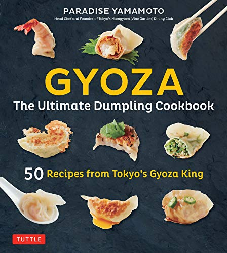 (Gyoza: The Ultimate Dumpling Cookbook: 50 Recipes from Tokyo's Gyoza King - Pot Stickers, Dumplings, Spring Rolls and More!)