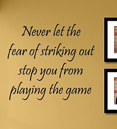 Never Let The Fear Of Striking Out Stop You From Playing The Game Vinyl Wall  Decals