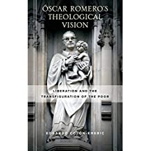 Óscar Romero's Theological Vision: Liberation and the Transfiguration of the Poor