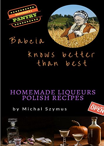 Babcia knows better than best. Homemade liqueurs. Polish recipes.