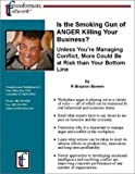 img - for Is the Smoking Gun of ANGER Killing Your Business?: Unless You re Managing Conflict, More Could Be at Risk than Your Bottom Line book / textbook / text book