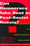 Can Democracy Take Root in Post-Soviet Russia?, Harry Eckstein and Frederic J. Fleron, 084768721X