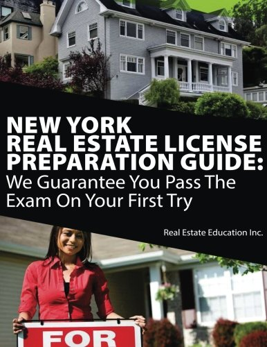 New York Real Estate License Preparation Guide: We Guarantee You Pass The Exam On Your First Try
