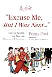 """Excuse Me, But I Was Next…"": How to Handle the Top 100 Manners Dilemmas by Peggy Post"