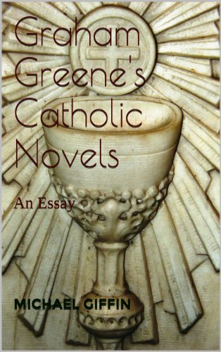 Graham Greene's Catholic Novels: An Essay