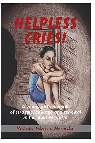 Helpless Cries: A young girls memoir of struggle, courage and renewal in her abusive world