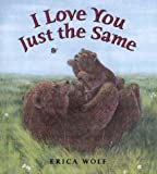 I Love You Just the Same, Erica Wolf, 0805071288