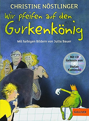Wir pfeifen auf den Gurkenkönig: Mit farbigen Bildern von Jutta Bauer und den schönsten Auszügen aus dem Kinderroman auf CD, gelesen von Stefan Kaminski