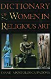 Dictionary of Women in Religious Art, Diane Apostolos-Cappadona, 0195120981