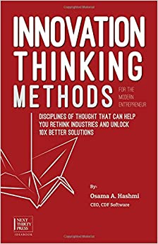 Book Innovation Thinking Methods for the Modern Entrepreneur: Disciplines of Thought That Can Help You Rethink Industries and Unlock 10x Better Solutions