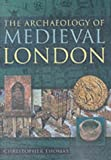 The Archaeology of Medieval London, Christopher Thomas, 0750927186