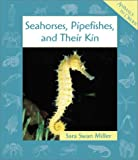 Seahorses, Pipefishes, and Their Kin, Sara Swan Miller, 0531121712