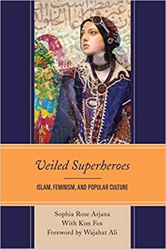 cover image Veiled Superheroes: Islam, Feminism, and Popular Culture