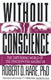 Without Conscience: The Disturbing World of the Psychopaths Among Us, Robert D. Hare PhD, 1572304510