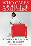 img - for Who Cares About The Glass Ceiling: Women Are Leading Like The Boss book / textbook / text book