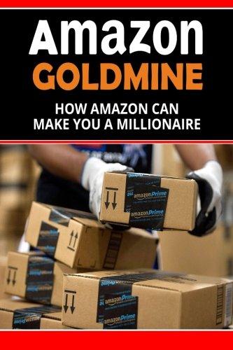 51AKSSQdSEL - Amazon Goldmine: How Amazon can make you a millionaire