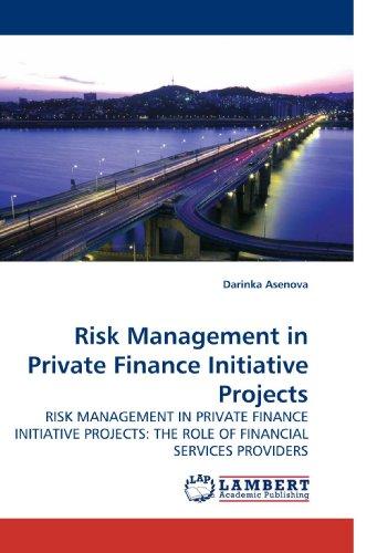 Risk Management in Private Finance Initiative Projects: RISK MANAGEMENT IN PRIVATE FINANCE INITIATIVE PROJECTS: THE ROLE OF FINANCIAL SERVICES PROVIDERS