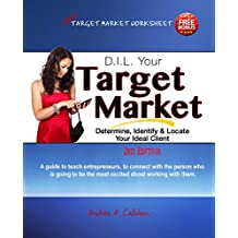 D.I.L. Target Market: Determine, Identify & Locate Your Ideal Client (The Entrepreneur's Guide Book 1)