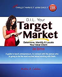 D.I.L. Target Market: Determine, Identify & Locate Your Ideal Client (The Entrepreneur's Guide Book 1)