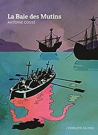 La baie des mutins par Antoine Cossé