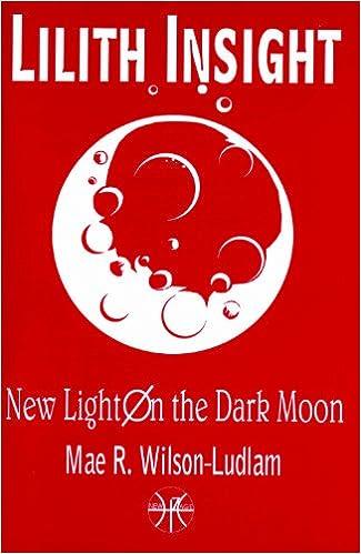 Lilith Insight: New Light on the Dar Moon: Mae R  Wilson