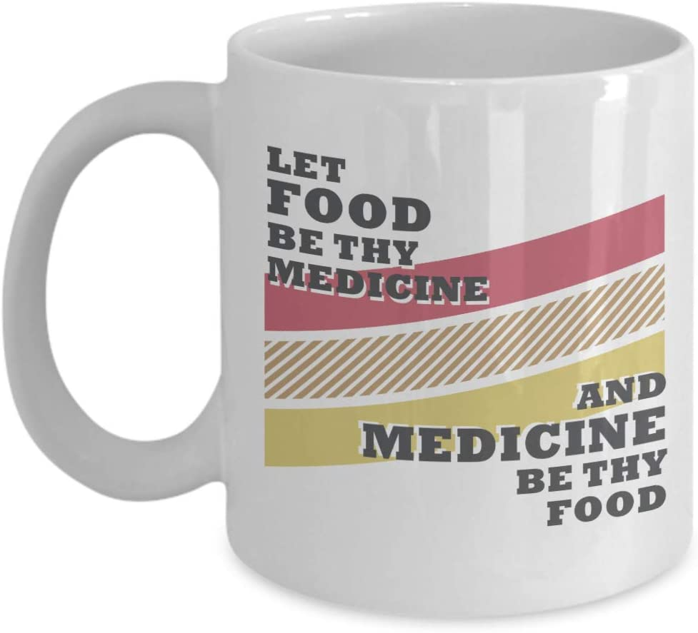 Let Food Be Thy Medicine & Medicine Thy Food. Healthy Eating Quotes Coffee & Tea Gift Mug Cup, Containers, Utensils, And Supplies For A Cook, Foodie, Vegan, Vegetarian & Nutritionist (11oz)
