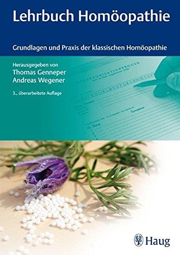 Lehrbuch Homöopathie: Grundlagen und Praxis der klassischen Homöopathie