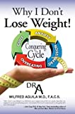 Why I Don't Lose Weight!, Wilfred Aguila, 0983596638