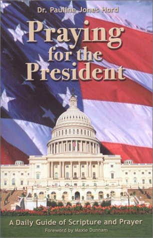 Praying for the President: A Guide to Scripture and Prayer