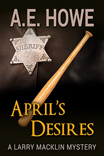 April's Desires (Larry Macklin Mysteries Book 6) by [Howe, A. E.]
