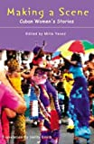 Making a Scene : Cuban Women's Stories, Mirta Yáñez, 1902294173