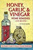 Honey, Garlic, & Vinegar: Home Remedies & Recipes : The People's Guide to Nature's Wonder Medicines