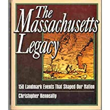The Massachusetts Legacy: 150 Landmark Events That Shaped Our Nation