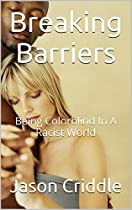BREAKING BARRIERS: BEING COLORBLIND IN A RACIST WORLD (BREAKING POINT BOOK 4)