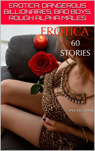Books : EROTICA: DANGEROUS BILLIONAIRES, BAD BOYS, ROUGH ALPHA MALES: COWBOY WESTERN SEX STORIES, TABOO BISEXUAL MENAGE GANG MMF MMMF, MULTIPLE PARTNER HUSBAND SHARING, SWINGERS, FIRST TIMERS SEDUCED BUNDLE
