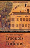 Our Life among the Iroquois Indians, Caswell, Harriet S., 0803259999