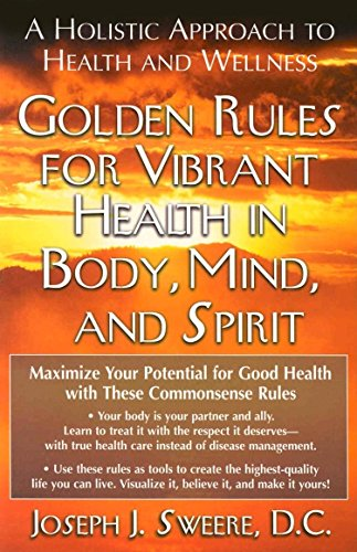 Golden Rules for Vibrant Health in Body, Mind, and Spirit: A Holistic Approach to Health and Wellness