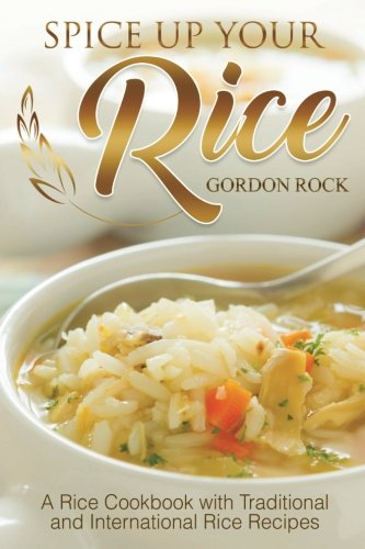 Download spice up your rice a rice cookbook with traditional and download spice up your rice a rice cookbook with traditional and international rice recipes book pdf audio idpar5awn forumfinder Image collections