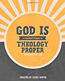 God Is: A Children's Primer to Theology Proper
