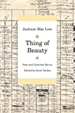 Thing of Beauty : New and Selected Works, Maclow, Jackson, 0520249364
