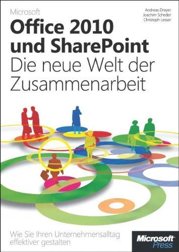 Microsoft Office 2010 und SharePoint: Die neue Welt der Zusammenarbeit: WieSieIhrenUnternehmensalltageffektivergestalten