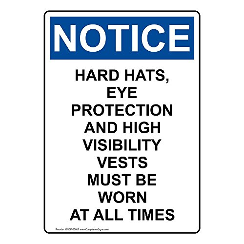 (Notice Hard Hats, Eye Protection and High Visibility Vests Must Be Worn at All Times OSHA Safety Sign, 14x10 in. Aluminum for PPE by)