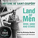 Land of Men: Wind, Sand and Stars Audiobook by Antoine de Saint-Exupéry Narrated by Nicholas Boulton