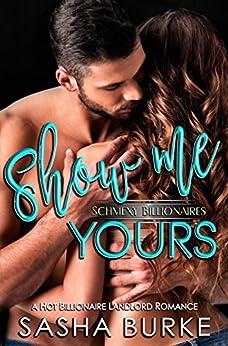 Show Me Yours: A Hot Billionaire Landlord Romance by [Burke, Sasha]