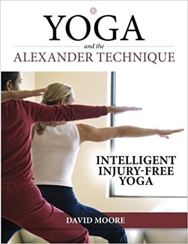 Yoga and the Alexander Technique: Intelligent Injury-Free ...