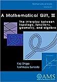 A Mathematical Gift, III, Koji Shiga and Toshikazu Sunada, 0821832840