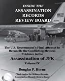 Inside the Assassination Records Review Board: The U.S. Government's Final Attempt to Reconcile the Conflicting Medical Evidence in the Assassination of JFK: Volume 4