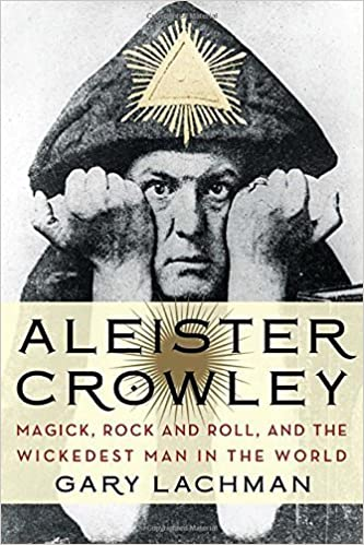 Aleister Crowley: Magick, Rock and Roll, and the Wickedest Man in the World by Gary Lachman (2014-05-15)