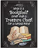 What Is A Bookshelf Other Than A Treasure Chest - 11x14 Unframed Art Print - Great Library Decor and Gift to Book Lovers, Also Makes a Great Gift Under $15 (Printed on Paper, Not Wood)