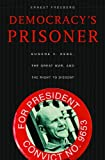 Democracy's Prisoner, Ernest Freeberg, 0674057201